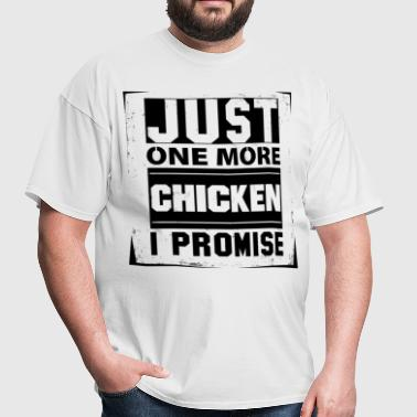 Just One More Chicken I Promise - Men's T-Shirt