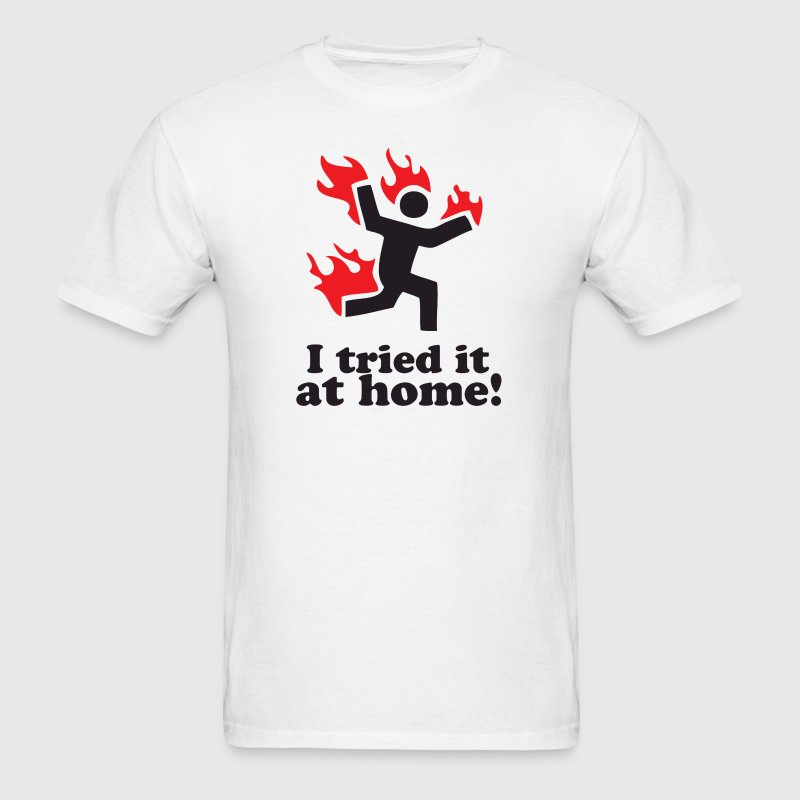 I Tried It At Home By Radioactivetees Spreadshirt