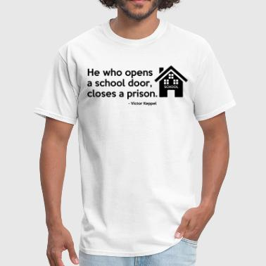 Reform He who opens a school door, closes a prison. Quote - Men's T-Shirt