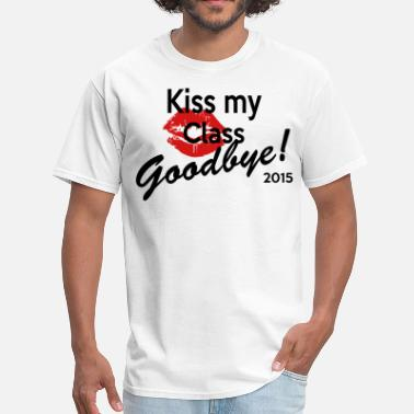 Kiss This Class Goodbye kiss my class goodbye - Men's T-Shirt