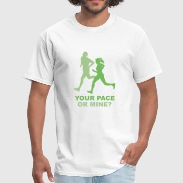 Mine Your Your Pace Or Mine? - Men's T-Shirt