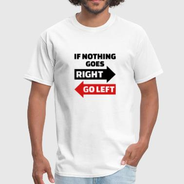 If nothing goes right go left - Men's T-Shirt