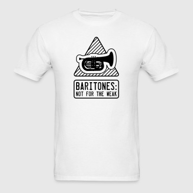 Baritones: Not for the Weak - Men's T-Shirt