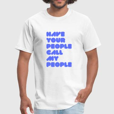 Have Your People Call My People - Men's T-Shirt