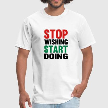 Stop Wishing Start Doing - Men's T-Shirt