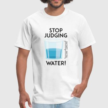 Stop Judging Water - Men's T-Shirt