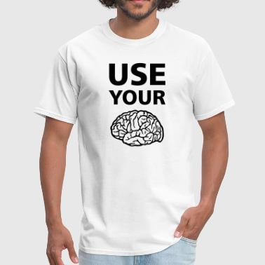 Using Your Brain  Use Your Brain Funny Statement / Slogan - Men's T-Shirt