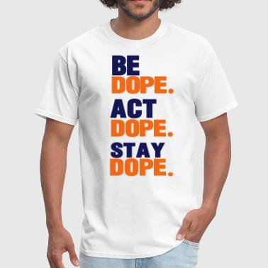 BE DOPE.ACT DOPE.STAY DOPE.-By Crazy4tshirts - Men's T-Shirt