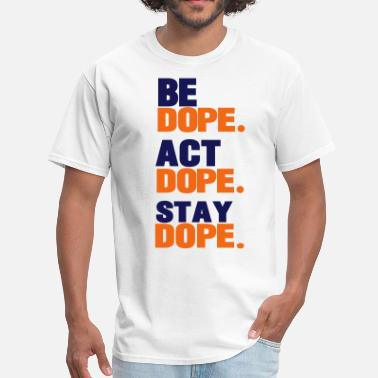 Dope Cheap BE DOPE.ACT DOPE.STAY DOPE.-By Crazy4tshirts - Men's T-Shirt