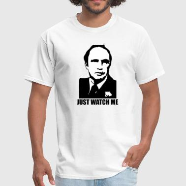 Pierre Trudeau Just Watch Me - Men's T-Shirt