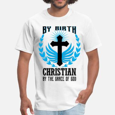 Gods Grace By Birth Christian By the Grace of God - Men's T-Shirt