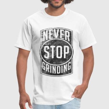 Never Stop Grinding - Men's T-Shirt
