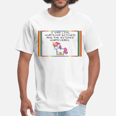 Whatever Bitches Whatever Unicorn - Men's T-Shirt