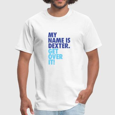 Cool My Name is DEXTER - Men's T-Shirt