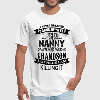 Super Cool Nanny Of A Freaking Awesome Grandson - Men's T-Shirt