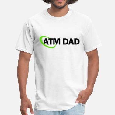 a03cf6e77e374 Shop Atm Dad T-Shirts online | Spreadshirt