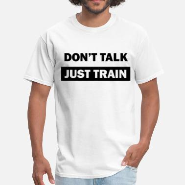 Dont talk just train - Men's T-Shirt