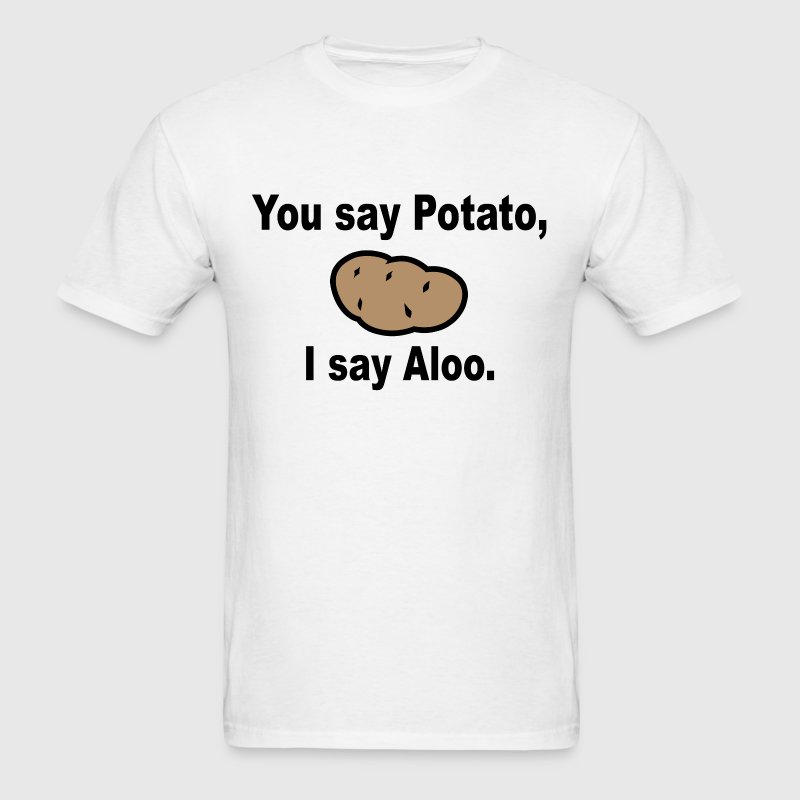 You say Potato i say Aloo - Men's T-Shirt