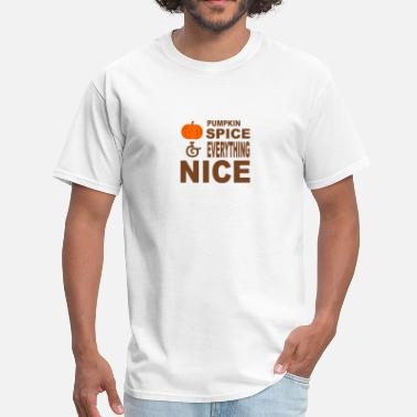 Pumpkin Spiced Everything Pumpkin Spice and Everything Nice - Men's T-Shirt