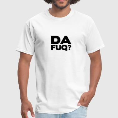 da fuq 10 - Men's T-Shirt