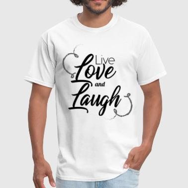 Live Laugh Love Live Love and Laugh - Men's T-Shirt