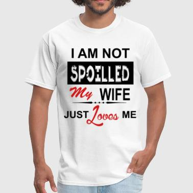 Spoiled By My Husband I Am Not Spoiled My Wife Just Loves Me - Men's T-Shirt