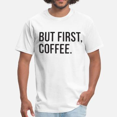 But First Coffee Top Funny Slogan Morning Tumblr H - Men's T-Shirt