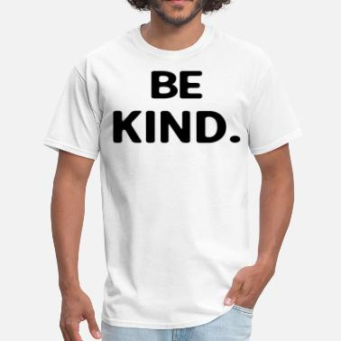 Kindness Of Be Kind - Men's T-Shirt