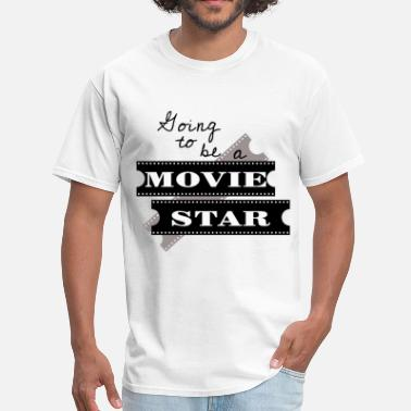 Movie Star Going To Be A Movie Star - Men's T-Shirt