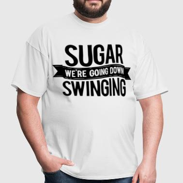 Sugar We're Going Down Swinging - Men's T-Shirt