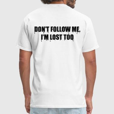 Follow-me-motorcycles Dont Follow Me, Im lost too motorcycle - Men's T-Shirt
