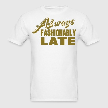 Always Fashionably Late - Men's T-Shirt