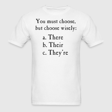 Choose Wisely There Their They're Grammar - Men's T-Shirt