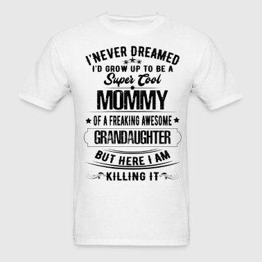 Super Cool Mommy Of A Freaking Awesome Granddaugh - Men's T-Shirt