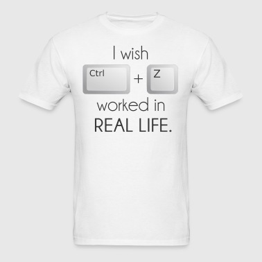 I Wish Ctrl Z Worked in Real Life - Men's T-Shirt