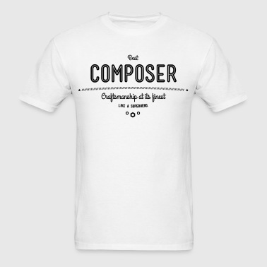 best composer - craftsmanship at its finest - Men's T-Shirt