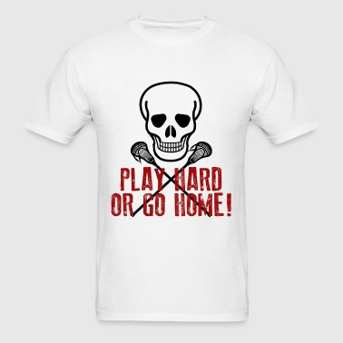 Play Hard or Go Home - Men's T-Shirt