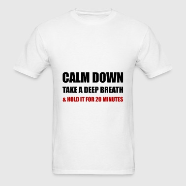 Calm Down Deep Breath - Men's T-Shirt
