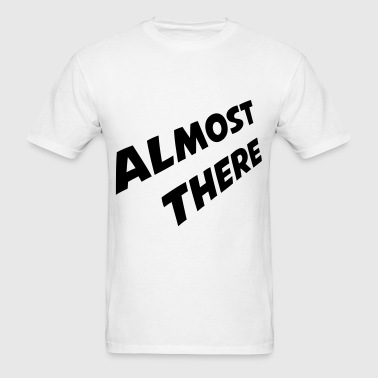 almost there - Men's T-Shirt