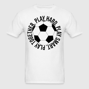 play hard soccer - Men's T-Shirt