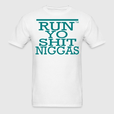 RUN YO SHIT NIGGAS - Men's T-Shirt