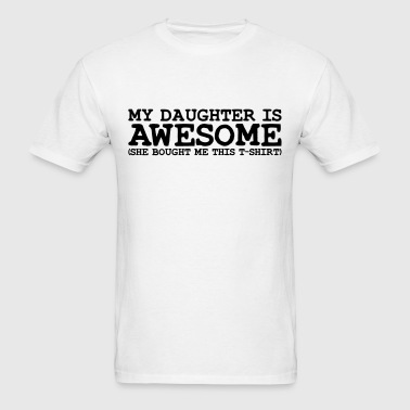 my daughter is awesome - Men's T-Shirt