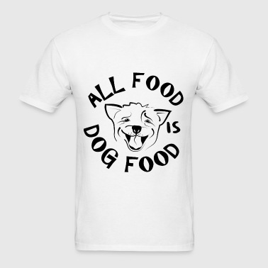 All Food is Dog Food - Men's T-Shirt