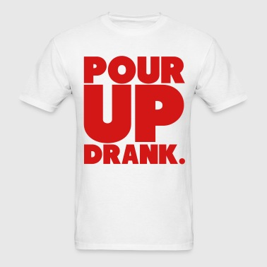 Pour Up Drank Shirt - Men's T-Shirt