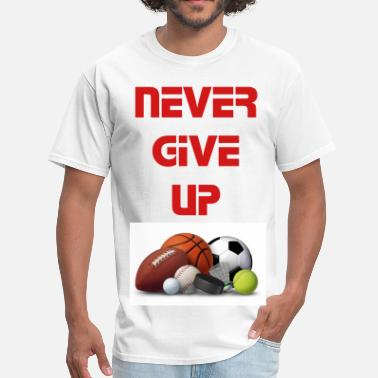 Editing Sports Never Give Up Sports Edition - Men's T-Shirt