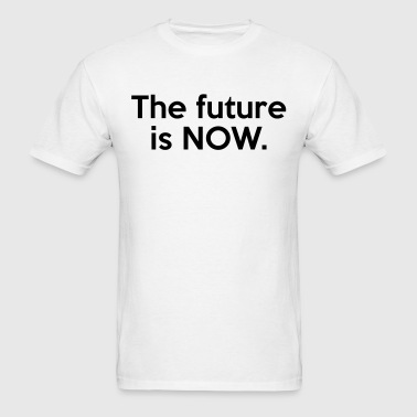 The future is NOW. - Men's T-Shirt