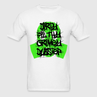 Dirty, Filthy Dubstep - Men's T-Shirt