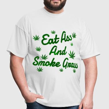 Eat Ass And Smoke Grass - Men's T-Shirt