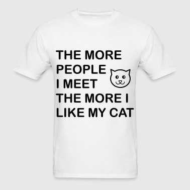 THE MORE PEOPLE I MEET - Men's T-Shirt