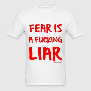 Fear is a fucking Liar, Wishllywood ™ - Men's T-Shirt